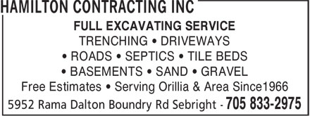 Hamilton Contracting Inc (705-833-2975) - Display Ad - FULL EXCAVATING SERVICE TRENCHING • DRIVEWAYS • ROADS • SEPTICS • TILE BEDS • BASEMENTS • SAND • GRAVEL Free Estimates • Serving Orillia & Area Since1966 FULL EXCAVATING SERVICE TRENCHING • DRIVEWAYS • ROADS • SEPTICS • TILE BEDS • BASEMENTS • SAND • GRAVEL Free Estimates • Serving Orillia & Area Since1966