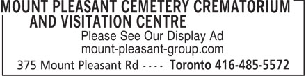 Mount Pleasant Cemetery Crematorium and Visitation Centre (416-485-5572) - Display Ad - mount-pleasant-group.com Please See Our Display Ad