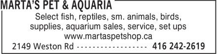 Marta's Pet & Aquaria (416-242-2619) - Annonce illustrée======= - Select fish, reptiles, sm. animals, birds, supplies, aquarium sales, service, set ups www.martaspetshop.ca