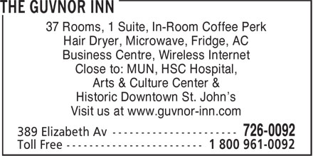 The Guvnor Inn and Pub (709-726-0092) - Annonce illustrée======= - Hair Dryer, Microwave, Fridge, AC Business Centre, Wireless Internet Close to: MUN, HSC Hospital, Arts & Culture Center & Historic Downtown St. John's Visit us at www.guvnor-inn.com 37 Rooms, 1 Suite, In-Room Coffee Perk
