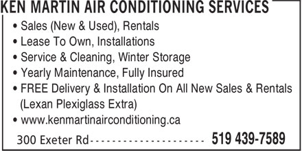 Ken Martin Air Conditioning Services (519-439-7589) - Annonce illustrée======= - (Lexan Plexiglass Extra) • www.kenmartinairconditioning.ca • Sales (New & Used), Rentals • Lease To Own, Installations • Service & Cleaning, Winter Storage • Yearly Maintenance, Fully Insured • FREE Delivery & Installation On All New Sales & Rentals