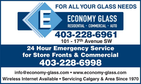 Economy Glass Ltd (403-228-6961) - Annonce illustrée======= - FOR ALL YOUR GLASS NEEDS 403-228-6961 th 101 - 17 Avenue SW 24 Hour Emergency Service for Store Fronts & Commercial 403-228-6998 Wireless Internet Available   Servicing Calgary & Area Since 1970