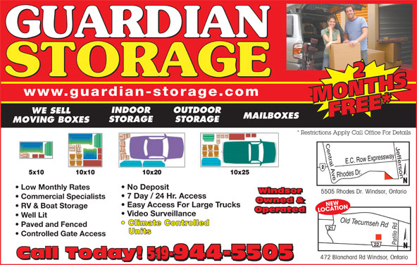 Guardian Storage (519-944-5505) - Display Ad - OUTDOOR WE SELL FREE* MAILBOXES STORAGE MOVING BOXES * Restrictions Apply Call Office For Details Low Monthly Rates No Deposit Windsor 5505 Rhodes Dr. Windsor, Ontario Windsor 7 Day / 24 Hr. Access Commercial Specialists MONTHSMONTHSFREE* INDOOR Owned & CNEWATION Easy Access For Large Trucks RV & Boat Storage Operated www.guardian-storage.com LO Operated Video Surveillance Well Lit Old Tecumseh Rdd Climate Controlled Paved and Fenced 21 Units Controlled Gate Access 22 Call Today! 519-944-5505 472 Blanchard Rd Windsor, Ontario Call Today! 519-944-5505 22