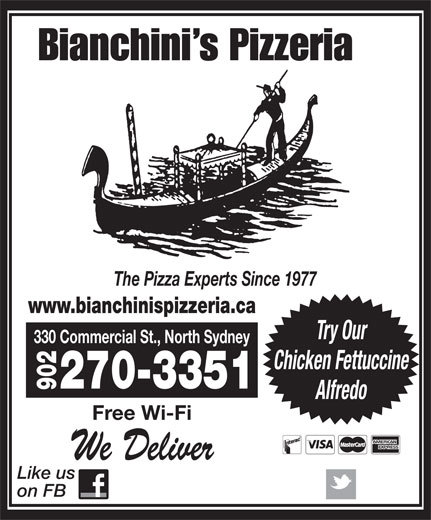 Bianchini's Pizzeria (902-794-3191) - Display Ad - Bianchini s Pizzeria The Pizza Experts Since 1977 www.bianchinispizzeria.ca Try Our 330 Commercial St., North Sydney Chicken Fettuccine 270-3351 902 Alfredo Free Wi-Fi We Deliver Like us on FB