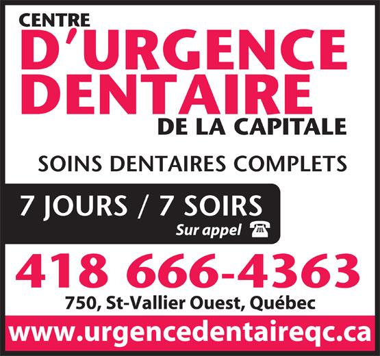 Centre D'Urgence Dentaire de la Capitale (418-666-4363) - Display Ad - 750, St-Vallier Ouest, Québec www.urgencedentaireqc.ca CENTRE D URGENCE DENTAIRE DE LA CAPITALE SOINS DENTAIRES COMPLETS 7 JOURS / 7 SOIRS Sur appel 418 666-4363
