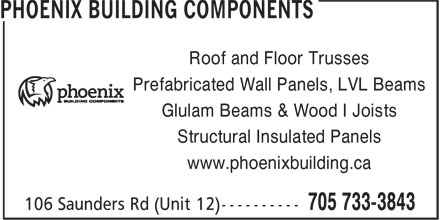 Phoenix Building Components (705-733-3843) - Display Ad - Glulam Beams & Wood I Joists Structural Insulated Panels www.phoenixbuilding.ca Roof and Floor Trusses Prefabricated Wall Panels, LVL Beams