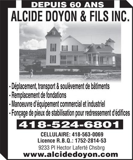 Alcide Doyon & Fils (418-524-6801) - Annonce illustrée======= - DEPUIS 60 ANS ALCIDE DOYON & FILS INC. - Déplacement, transport & soulèvement de bâtiments - Remplacement de fondations - Manoeuvre d équipement commercial et industriel - Fonçage de pieux de stabilisation pour redressement d'édifices 418-524-6801 CELLULAIRE: 418-563-0069 Licence R.B.Q.: 1752-2814-53 9233 Pl Hector Laferté Chsbrg www.alcidedoyon.com