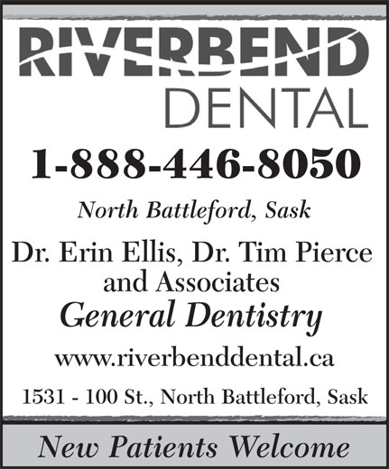 Riverbend Dental Center (1-888-446-8050) - Annonce illustrée======= - 1-888-446-8050 North Battleford, Sask Dr. Erin Ellis, Dr. Tim Pierce and Associates General Dentistry www.riverbenddental.ca 1531 - 100 St., North Battleford, Sask New Patients Welcome