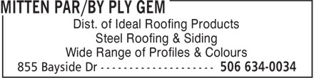 Mitten par/by Ply Gem (506-634-0034) - Annonce illustrée======= - Dist. of Ideal Roofing Products Steel Roofing & Siding Wide Range of Profiles & Colours Dist. of Ideal Roofing Products Steel Roofing & Siding Wide Range of Profiles & Colours