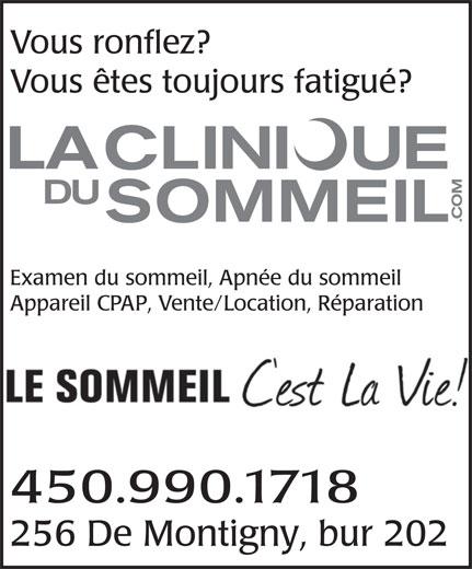 La Clinique du Sommeil des Laurentides (450-436-1006) - Annonce illustrée======= - Vous ronflez? Vous êtes toujours fatigué? Examen du sommeil, Apnée du sommeil Appareil CPAP, Vente/Location, Réparation 450.990.1718 256 De Montigny, bur 202