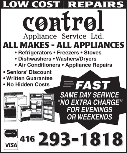 Control Appliance Service Ltd (416-293-1818) - Display Ad - Refrigerators   Freezers   Stoves Dishwashers   Washers/Dryers Air Conditioners   Appliance Repairs Seniors  Discount Written Guarantee No Hidden Costs FAST SAME DAY SERVICE NO EXTRA CHARGE FOR EVENINGS OR WEEKENDS
