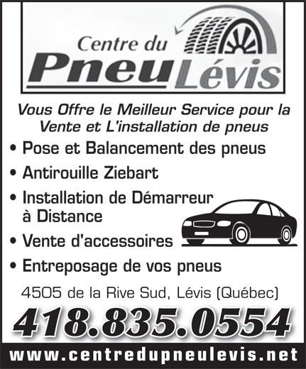 Centre du Pneu Lévis Inc (418-835-0554) - Annonce illustrée======= - Vous Offre le Meilleur Service pour la Pose et Balancement des pneus Antirouille Ziebart Installation de Démarreur à Distance Vente d'accessoires Entreposage de vos pneus 4505 de la Rive Sud, Lévis (Québec)4505 de la Rive Sud, Lévis (Québec) 418.835.0554 www.centredupneulevis.net Vente et L'installation de pneus