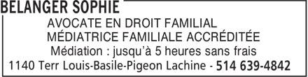 Bélanger Sophie (514-639-4842) - Annonce illustrée======= - AVOCATE EN DROIT FAMILIAL MÉDIATRICE FAMILIALE ACCRÉDITÉE Médiation : jusqu'à 5 heures sans frais