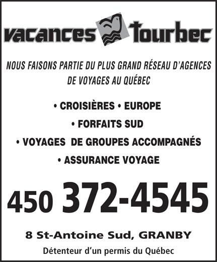 Agence de Voyages Vacances Tourbec (450-372-4545) - Annonce illustrée======= - CROISIÈRES   EUROPE DE VOYAGES AU QUÉBEC NOUS FAISONS PARTIE DU PLUS GRAND RÉSEAU D AGENCES VOYAGES  DE GROUPES ACCOMPAGNÉS ASSURANCE VOYAGE 450 372-4545 8 St-Antoine Sud, GRANBY Détenteur d un permis du Québec FORFAITS SUD
