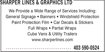 Sharper Lines & Graphics Ltd (403-590-0524) - Annonce illustrée======= - We Provide a Wide Range of Services Including: General Signage • Banners • Windshield Protection Paint Protection Film • Car Decals & Stickers Full Wraps • Partial Wraps Cube Vans & Utility Trailers www.sharperlines.com