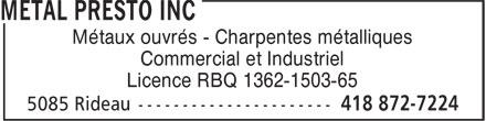 Métal Presto Inc (418-872-7224) - Annonce illustrée======= - Commercial et Industriel Licence RBQ 1362-1503-65 Métaux ouvrés - Charpentes métalliques Commercial et Industriel Licence RBQ 1362-1503-65 Métaux ouvrés - Charpentes métalliques