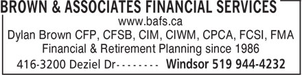 Brown & Associates Financial Services (519-944-4232) - Annonce illustrée======= - Dylan Brown CFP, CFSB, CIM, CIWM, CPCA, FCSI, FMA www.bafs.ca Financial & Retirement Planning since 1986
