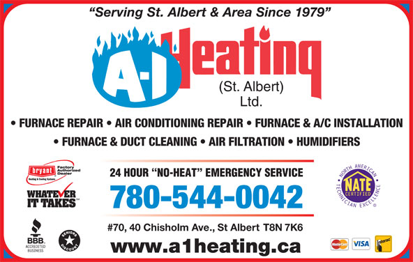 A-1 Heating St Albert Ltd (780-458-0912) - Annonce illustrée======= - 24 HOUR  NO-HEAT  EMERGENCY SERVICE Serving St. Albert & Area Since 1979 FURNACE REPAIR   AIR CONDITIONING REPAIR   FURNACE & A/C INSTALLATION FURNACE & DUCT CLEANING   AIR FILTRATION   HUMIDIFIERS 780-544-0042 #70, 40 Chisholm Ave., St Albert T8N 7K6 www.a1heating.ca