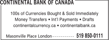 Continental Currency Exchange (519-850-0111) - Display Ad - 100s of Currencies Bought & Sold Immediately Money Transfers • Int'l Payments • Drafts continentalcurrency.ca • continentalbank.ca
