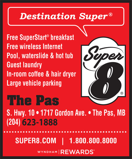 Super 8 (204-623-1888) - Annonce illustrée======= - Free SuperStart breakfast Free wireless Internet Pool, waterslide & hot tub Guest laundry In-room coffee & hair dryer Large vehicle parking The Pas S. Hwy. 10   1717 Gordon Ave.   The Pas, MB (204) 623-1888 SUPER8.COM 1.800.800.8000