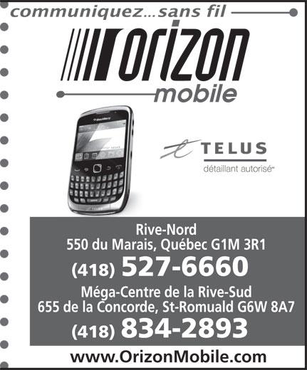 Orizon Mobile (418-527-6660) - Annonce illustrée======= - Rive-Nord 550 du Marais, Québec G1M 3R1 (418) 527-6660 Méga-Centre de la Rive-Sud 655 de la Concorde, St-Romuald G6W 8A7 (418) 834-2893 www.OrizonMobile.com