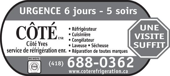 Côté Yves Service de Réfrigération Enr (418-688-0362) - Annonce illustrée======= - URGENCE 6 jours - 5 soirs UNE Réfrigérateur Cuisinière VISITE Congélateur Laveuse   Sécheuse SUFFIT Réparation de toutes marques (418) 688-0362 www.coterefrigeration.ca