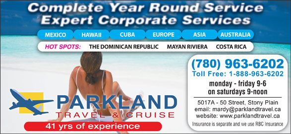 Parkland Travel & Cruise (780-963-6202) - Display Ad - CUBA EUROPE ASIA AUSTRALIA MEXICO HAWAII MAYAN RIVIERA COSTA RICATHE DOMINICAN REPUBLIC HOT SPOTS: monday - friday 9-6 on saturdays 9-noon TRAVEL & CRUISE Insurance is separate and we use RBC Insurance 41 yrs of experience