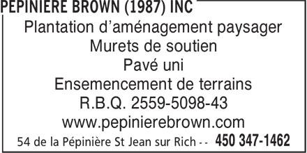 Pépinière Brown (1987) Inc (450-347-1462) - Annonce illustrée======= - Plantation d'aménagement paysager Murets de soutien Pavé uni Ensemencement de terrains R.B.Q. 2559-5098-43 www.pepinierebrown.com