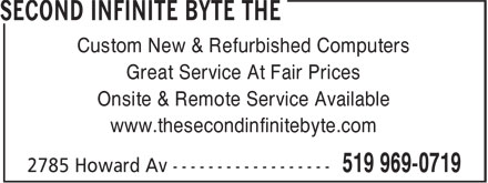 The Second Infinite Byte (519-969-0719) - Annonce illustrée======= - Custom New & Refurbished Computers Great Service At Fair Prices Onsite & Remote Service Available www.thesecondinfinitebyte.com