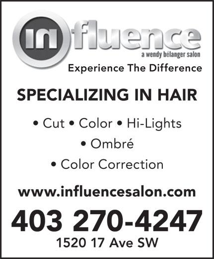 Influence Salon (403-270-4247) - Annonce illustrée======= - Experience The Difference SPECIALIZING IN HAIR Cut   Color   Hi-Lights Ombré www.influencesalon.com 403 270-4247 1520 17 Ave SW Color Correction