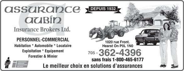 Assurance Aubin Insurance Brokers Ltd (705-362-4396) - Display Ad - DEPUIS 1932 PERSONNEL-COMMERCIAL 1020 rue Front. Habitation * Automobile * Locataire Hearst On P0L 1N0 Exploitation * Equipement 705 - 362-4396 Forestier & Minier sans frais 1-800-465-6177 Le meilleur choix en solutions d assurances DEPUIS 1932 PERSONNEL-COMMERCIAL 1020 rue Front. Habitation * Automobile * Locataire Hearst On P0L 1N0 Exploitation * Equipement 705 - 362-4396 Forestier & Minier sans frais 1-800-465-6177 Le meilleur choix en solutions d assurances