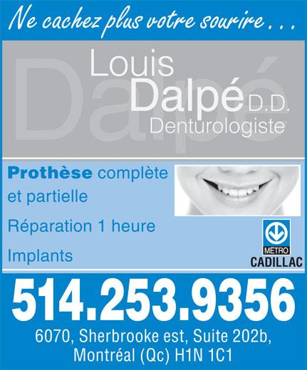 Dalpé Louis Denturologiste (514-253-9356) - Annonce illustrée======= - Ne cachez plus votre sourire Louis Dalpé D.D. Denturologiste Prothèse complète et partielle Réparation 1 heure Implants CADILLAC 514.253.9356 6070, Sherbrooke est, Suite 202b, Montréal (Qc) H1N 1C1