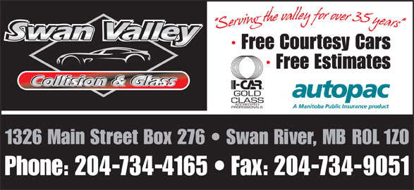 Swan Valley Collision And Glass (204-734-4165) - Display Ad - · Free Estimates 1326 Main Street Box 276   Swan River, MB R0L 1Z0 Phone: 204-734-4165   Fax: 204-734-9051 · Free Courtesy Cars
