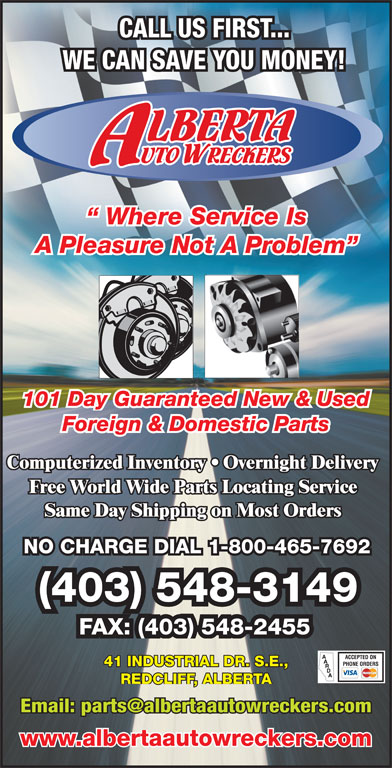 Alberta Auto Wreckers (403-548-3149) - Annonce illustrée======= - CALL US FIRST... WE CAN SAVE YOU MONEY! Where Service Is A Pleasure Not A Problem 101 Day Guaranteed New & Used Foreign & Domestic Parts NO CHARGE DIAL 1-800-465-7692 (403) 548-3149 FAX: (403) 548-2455 41 INDUSTRIAL DR. S.E., REDCLIFF, ALBERTA www.albertaautowreckers.com
