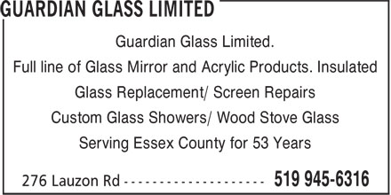 Guardian Glass Ltd (519-945-6316) - Display Ad - Full line of Glass Mirror and Acrylic Products. Insulated Glass Replacement/ Screen Repairs Custom Glass Showers/ Wood Stove Glass Serving Essex County for 53 Years Guardian Glass Limited.