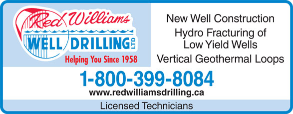 Red Williams Well Drilling Ltd (1-800-399-8084) - Display Ad - New Well Construction Hydro Fracturing of Low Yield Wells Vertical Geothermal Loops Helping You Since 1958 1-800-399-8084 www.redwilliamsdrilling.ca Licensed Technicians New Well Construction Hydro Fracturing of Low Yield Wells Vertical Geothermal Loops Helping You Since 1958 1-800-399-8084 www.redwilliamsdrilling.ca Licensed Technicians