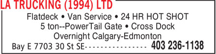 LA Trucking (1994) Ltd (403-236-1138) - Annonce illustrée======= - Flatdeck • Van Service • 24 HR HOT SHOT 5 ton--PowerTail Gate • Cross Dock Overnight Calgary-Edmonton