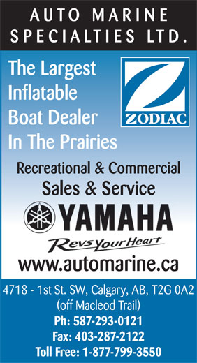Auto Marine Specialties (403-287-2120) - Annonce illustrée======= - AUTO MARIN SPECIALTIES LTD The Largest Inflatable Boat Dealer In The Prairies Recreational & Commercial Sales & Service www.automarine.ca 4718 - 1st St. SW, Calgary, AB, T2G 0A2 (off Macleod Trail) Ph: 587-293-0121 Fax: 403-287-2122 Toll Free: 1-877-799-3550
