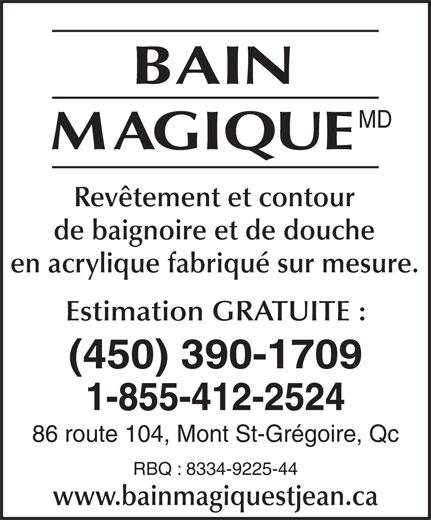 Bain-Magique St-Jean (450-347-7687) - Annonce illustrée======= - MD Revêtement et contour de baignoire et de douche en acrylique fabriqué sur mesure. Estimation GRATUITE : (450) 390-1709 1-855-412-2524 86 route 104, Mont St-Grégoire, Qc RBQ : 8334-9225-44 www.bainmagiquestjean.ca
