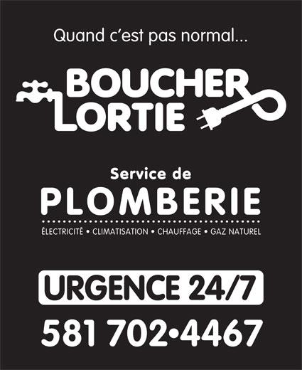 Boucher Lortie Entreprise (418-623-2323) - Annonce illustrée======= - Quand c est pas normal... ÉLECTRICITÉ   CLIMATISATION   CHAUFFAGE   GAZ NATUREL URGENCE 24/7 581 702 4467