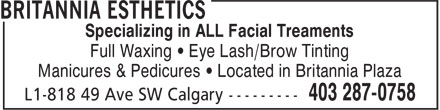 Britannia Esthetics (403-287-0758) - Annonce illustrée======= - Specializing in ALL Facial Treaments Full Waxing • Eye Lash/Brow Tinting Manicures & Pedicures • Located in Britannia Plaza