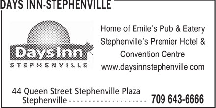 Days Inn-Stephenville (709-643-6666) - Display Ad - Home of Emile's Pub & Eatery Stephenville's Premier Hotel & Convention Centre www.daysinnstephenville.com Home of Emile's Pub & Eatery Stephenville's Premier Hotel & Convention Centre www.daysinnstephenville.com