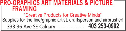 "Pro-Graphics Art Materials & Picture Framing (403-253-0992) - Display Ad - ""Creative Products for Creative Minds"" Supplies for the fine/graphic artist, draftsperson and airbrusher!"