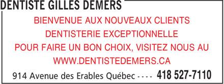 Dentiste Gilles Demers (418-527-7110) - Annonce illustrée======= - BIENVENUE AUX NOUVEAUX CLIENTS DENTISTERIE EXCEPTIONNELLE POUR FAIRE UN BON CHOIX, VISITEZ NOUS AU WWW.DENTISTEDEMERS.CA