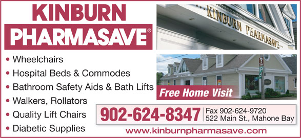 Pharmasave (902-624-8347) - Display Ad - Wheelchairs Sales   Rentals   Repairs Hospital Beds & Commodes Bathroom Safety Aids & Bath Lifts Free Home Visit Walkers, Rollators Fax 902-624-9720 Quality Lift Chairs 522 Main St., Mahone Bay 902-624-8347 Diabetic Supplies www.kinburnpharmasave.com Wheelchairs Sales   Rentals   Repairs Hospital Beds & Commodes Bathroom Safety Aids & Bath Lifts Free Home Visit Walkers, Rollators Fax 902-624-9720 Quality Lift Chairs 522 Main St., Mahone Bay 902-624-8347 Diabetic Supplies www.kinburnpharmasave.com