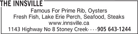 The Innsville (905-643-1244) - Annonce illustrée======= - THE INNSVILLE Famous For Prime Rib, Oysters Fresh Fish, Lake Erie Perch, Seafood, Steaks www.innsville.ca 1143 Highway No 8 Stoney Creek---- 905 643-1244
