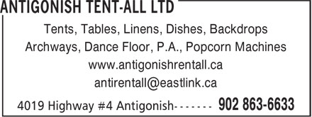 Antigonish Tent-All (902-863-6633) - Display Ad - Tents, Tables, Linens, Dishes, Backdrops www.antigonishrentall.ca Archways, Dance Floor, P.A., Popcorn Machines