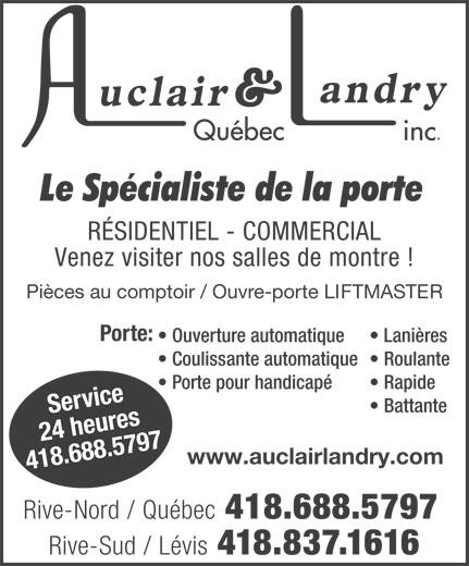 Auclair & Landry Québec Inc (418-688-5797) - Annonce illustrée======= - Porte pour handicapé 418.688.5797 Rive-Nord / Québec 418.688.5797 Rive-Sud / Lévis 418.837.1616 RÉSIDENTIEL - COMMERCIAL Venez visiter nos salles de montre ! Pièces au comptoir / Ouvre-porte LIFTMASTER Porte: Ouverture automatique Lanières Coulissante automatique  Roulante Rapide vir Se www.auclairlandry.com r24 heuce es Battante