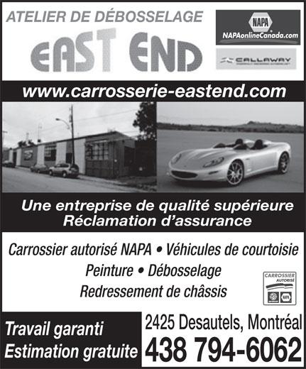 Atelier De Débosselage East End (514-259-1532) - Annonce illustrée======= - Peinture   Débosselage CARROSSIER AUTORISÉ Redressement de châssis 2425 Desautels, Montréal Travail garanti Estimation gratuite 438 794-6062 www.carrosserie-eastend.com NAPAonlineCanada.com ATELIER DE DÉBOSSELAGE Une entreprise de qualité supérieure Réclamation d assurance Carrossier autorisé NAPA   Véhicules de courtoisie