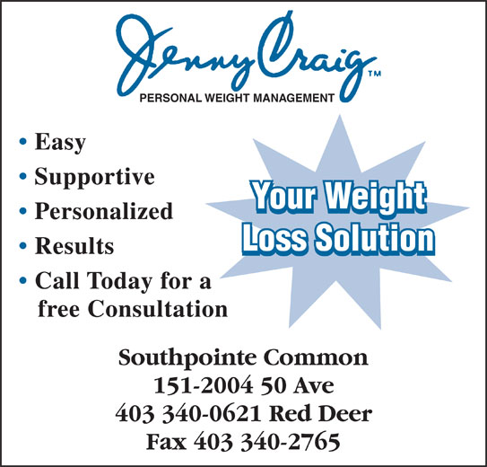 Jenny Craig Personal Weight Management (403-340-0621) - Display Ad - PERSONAL WEIGHT MANAGEMENT Easy Supportive Your Weight Personalized Loss Solution Results Call Today for a free Consultation Southpointe Common 151-2004 50 Ave 403 340-0621 Red Deer Fax 403 340-2765
